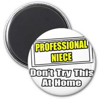 Professional Niece...Don't Try This At Home Magnet