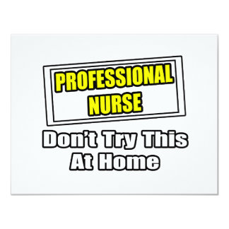 """Professional Nurse...Don't Try This At Home 4.25"""" X 5.5"""" Invitation Card"""