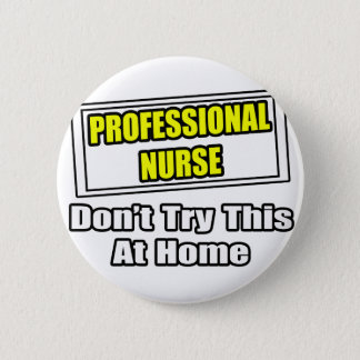Professional Nurse...Don't Try This At Home Pinback Button