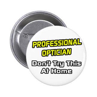 Professional Optician .. Joke Pinback Button