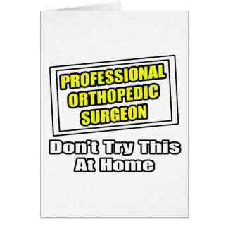 Professional Orthopedic Surgeon .. Joke Card