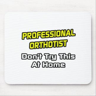 Professional Orthotist .. Joke Mouse Pads