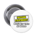 Professional Otolaryngologist .. Joke Pin
