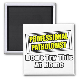 Professional Pathologist...Don't Try This At Home Magnet