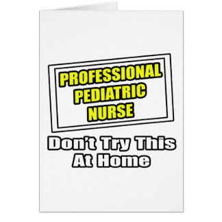 Professional Pediatric Nurse...Joke Card