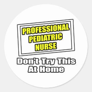 Professional Pediatric Nurse...Joke Classic Round Sticker