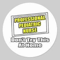 Professional Pediatric Nurse...Joke Round Sticker