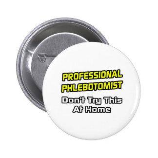 Professional Phlebotomist .. Joke 2 Inch Round Button