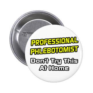 Professional Phlebotomist .. Joke Pinback Button