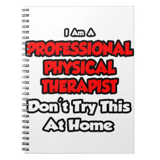 Professional Physical Therapist ... Don't Try Spiral Notebooks