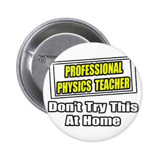Professional Physics Teacher...Joke Pinback Buttons