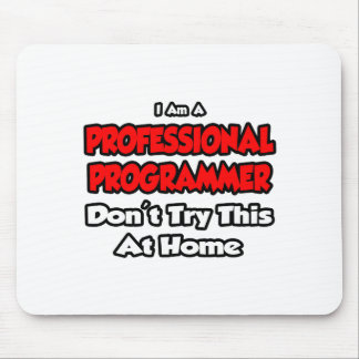 Professional Programmer ... Don't Try Mouse Pads
