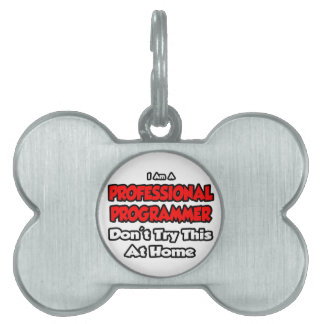 Professional Programmer ... Don't Try Pet ID Tag