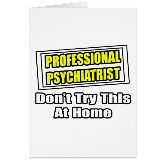 Professional Psychiatrist...Joke Card