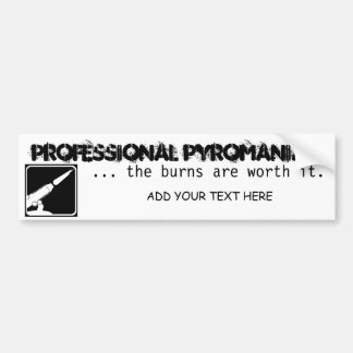 Professional Pyro - YOUR NAME HERE Bumper Sticker