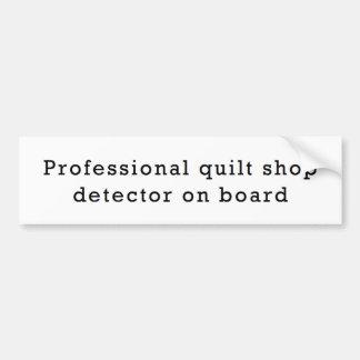 Professional Quilt Shop Detector on Board Bumper Sticker