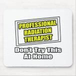 Professional Radiation Therapist...Joke Mouse Pad