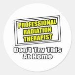 Professional Radiation Therapist...Joke Classic Round Sticker