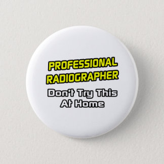Professional Radiographer .. Joke Button