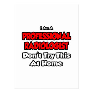 Professional Radiologist ... Don't Try Postcard