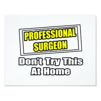 Professional Surgeon...Don't Try This At Home 4.25x5.5 Paper Invitation Card