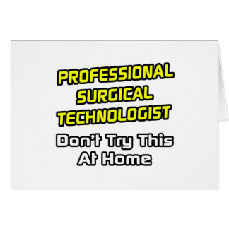 Professional Surgical Technologist .. Joke Card