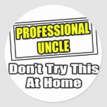 Professional Uncle...Don't Try This At Home Stickers