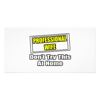 Professional Wife...Don't Try This At Home Photo Cards