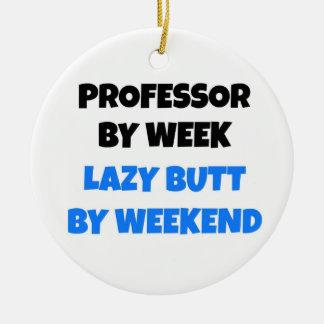 Professor by Week Lazy Butt by Weekend Ceramic Ornament