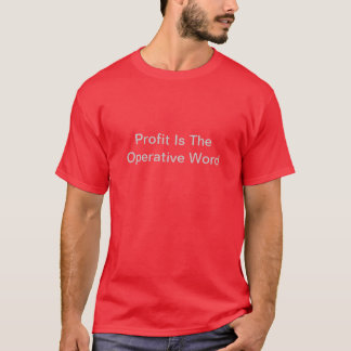 Profit Is The Operative Word T-Shirt