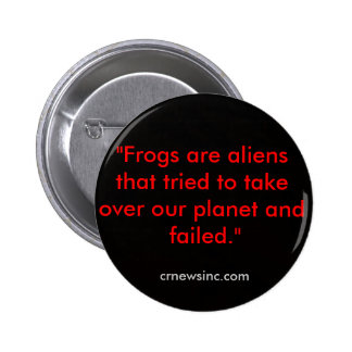 "Profound Words Badge - ""Frogs are aliens..."" Pinback Button"