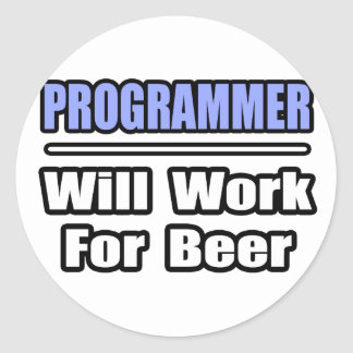 Programmer...Will Work For Beer Classic Round Sticker