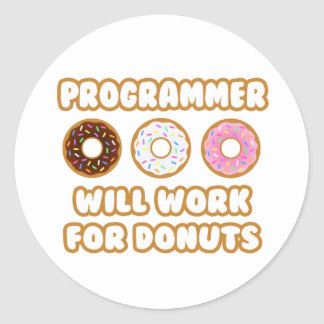 Programmer .. Will Work For Donuts Classic Round Sticker