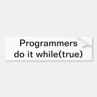 Programmers do it while(true) bumper sticker
