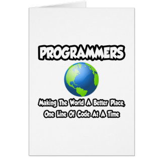 Programmers...Making the World a Better Place Card