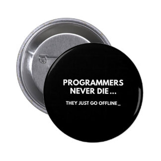 Programmers Never Die Pinback Button