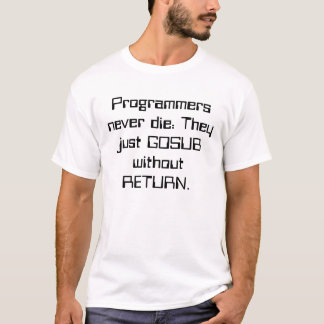 Programmers never die: They just GOSUB without ... T-Shirt