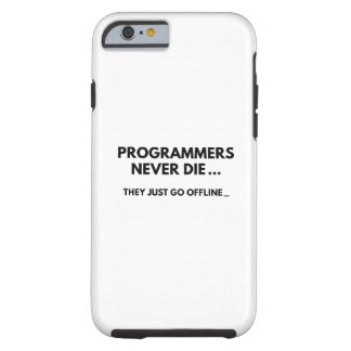 Programmers Never Die Tough iPhone 6 Case