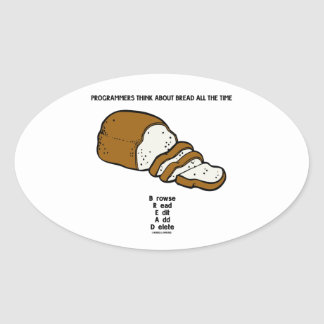 Programmers Think About BREAD All The Time Oval Sticker