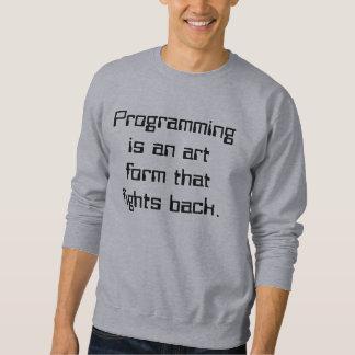 Programming is an art form that fights back. sweatshirt