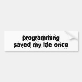 Programming Saved My Life Once Bumper Sticker