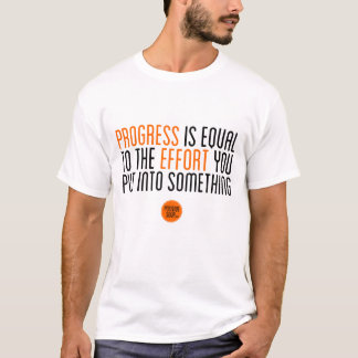 """Progress Is Equal To The Effort..."" T-Shirt"