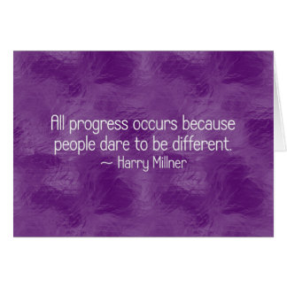 Progress occurs because people dare to be differen card