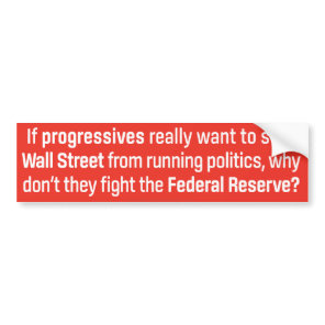 Progressives and the Federal Reserve Bumper Sticker