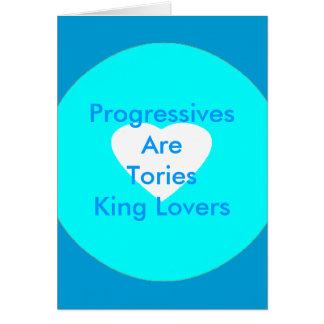 Progressives Are Tories King Lovers Card