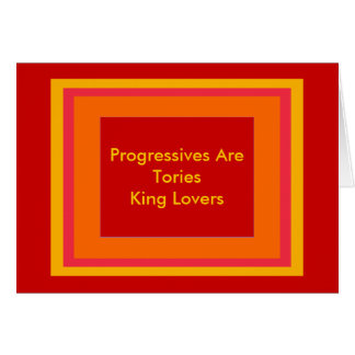 Progressives Are Tories King Lovers Greeting Cards