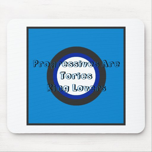 Progressives Are Tories King Lovers Mouse Pad