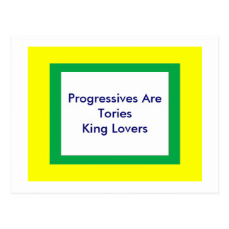 Progressives Are Tories King Lovers Post Card