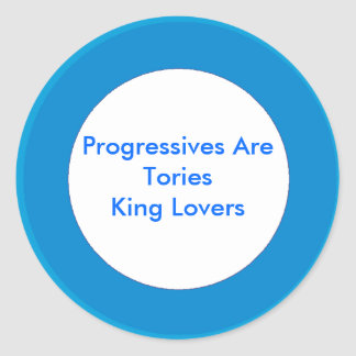 Progressives Are Tories King Lovers Stickers