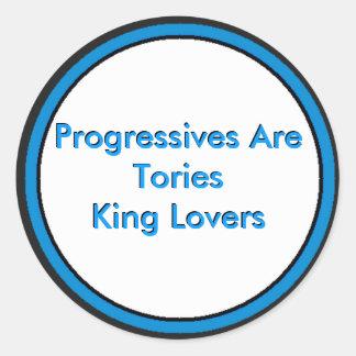 Progressives Are Tories King Lovers Round Sticker